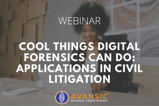 Cool Things Digital Forensics Can Do Applications in Civil Litigation