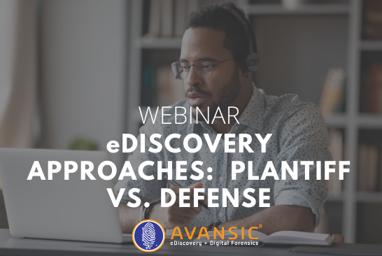 E-Discovery Approaches Plaintiff vs. Defense