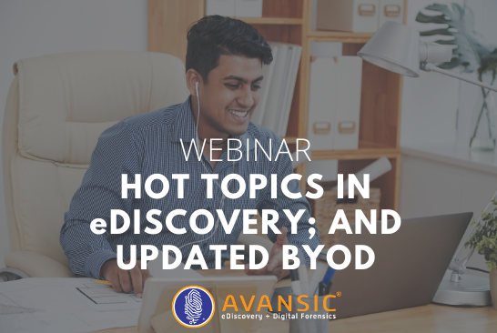 Hot Topics in eDiscovery; and Updated BYOD Webinar-4